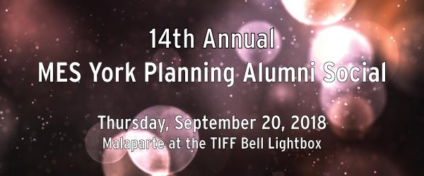 14th Annual MES York Planning Alumni Social.  Thursday, September 20, 2018.  At Malaparte at the TIFF Bell Lightbox